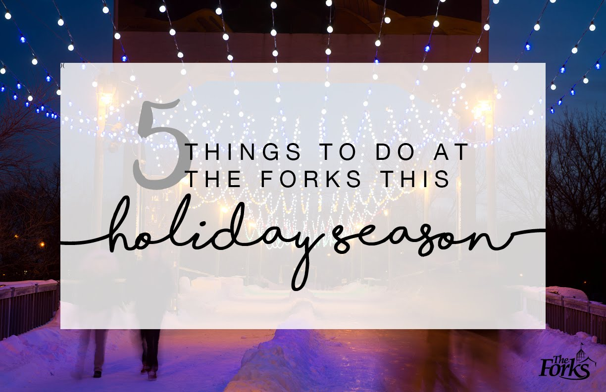 5 Things to do at The Forks This Holiday Season | The Forks